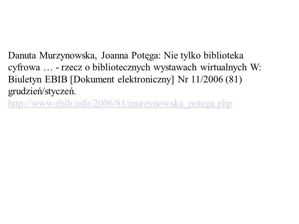 Danuta Murzynowska, Joanna Potęga: Nie tylko biblioteka cyfrowa … - rzecz o bibliotecznych wystawach wirtualnych W: Biuletyn EBIB [Dokument elektroniczny] Nr 11/2006 (81) grudzień/styczeń.
